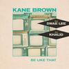 Be Like That (Feat. Swae Lee & Khalid) Kane Brown