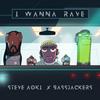 I Wanna Rave (with Bassjackers) Steve Aoki