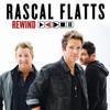 Rewind Rascal Flatts