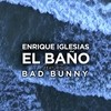 EL BAÑO ft. Bad Bunny Enrique Iglesias