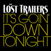 It's Goin' Down Tonight (Single) Lost Trailers