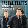 She Must Like Broken Hearts (Single) Rascal Flatts