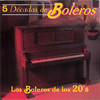 5 Decadas De Boleros: Boleros De Los 20's Various Artists