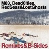 Dead Cities, Red Seas & Lost Ghosts Remixes & B-Sides M83