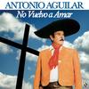 No Vuelvo A Amar Antonio Aguilar