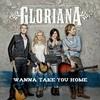 Wanna Take You Home (Single) Gloriana