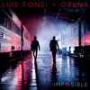 Imposible (with Ozuna) Luis Fonsi