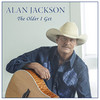 The Older I Get (Single) Alan Jackson