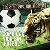 Como La Vida Sin Futbol (Single) Los Tigres Del Norte