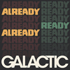 Already Ready Already Galactic