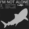 I'm Not Alone 2019 Calvin Harris