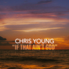 If That Ain't God Chris Young