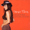 I'm Gonna Getcha Good! (Single) Shania Twain