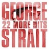 22 More Hits George Strait