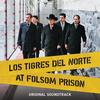 Los Tigres Del Norte At Folsom Prison Los Tigres Del Norte