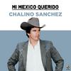 Mi Mexico Querido Chalino Sanchez