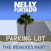 Parking Lot (The Remixes Part 1) Nelly Furtado