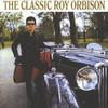 The Classic Roy Orbison Roy Orbison