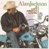 A Lot About Livin' (And A Little 'Bout Love) Alan Jackson