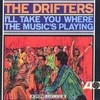 I'll Take You Where The Music's Playing The Drifters