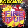 Fire It Up Big Gigantic