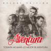 Todavía Me Amas: Lo Mejor De Aventura (Deluxe Edition) Aventura