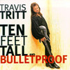 Ten Feet Tall And Bulletproof Travis Tritt