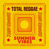 Total Reggae: Summer Vibes Various Artists