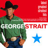 Latest Greatest Straitest Hits George Strait