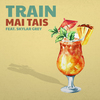 Mai Tais (feat. Skylar Grey) Train