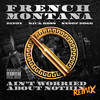 Ain't Worried About Nothin (Remix) French Montana
