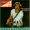You Had To Be There: Recorded Live Jimmy Buffett