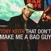 That Don't Make Me A Bad Guy Toby Keith