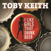 I Like Girls That Drink Beer (Single) Toby Keith