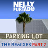 Parking Lot (The Remixes Part 2) Nelly Furtado