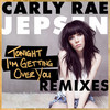 Tonight I'm Getting Over You (Remix) Carly Rae Jepsen