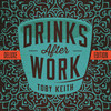 Drinks After Work Toby Keith