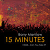 15 Minutes Barry Manilow