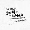South Of The Border (Sam Feldt Remix) Ed Sheeran