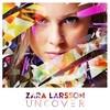 Uncover Zara Larsson