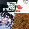 Dirt Track Date Southern Culture On The Skids