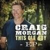 This Ole Boy - Ep Craig Morgan