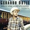 Solo Vine A Despedirme (Bachata) (Single) Gerardo Ortiz