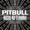Noche No Termina (Single) Pitbull