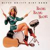 Bang Bang Bang Nitty Gritty Dirt Band