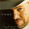 How Do You Like Me Now?! Toby Keith