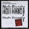 Nuh Ready Nuh Ready (Single) Calvin Harris