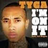I'm On It (Single) Tyga