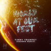 World At Our Feet (Deorro Remix) Timmy Trumpet