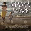 Mama Un Amor Universal 2014 Various Artists